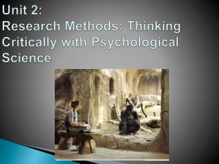 Unit 2: Research Methods: Thinking Critically with Psychological Science