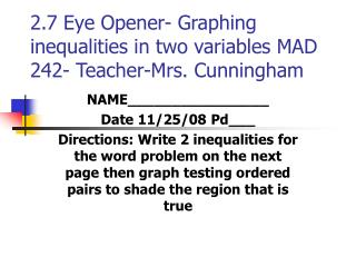 2.7 Eye Opener- Graphing inequalities in two variables MAD 242- Teacher-Mrs. Cunningham