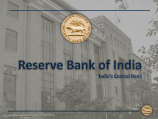 Reserve Bank of India India�s Central Bank