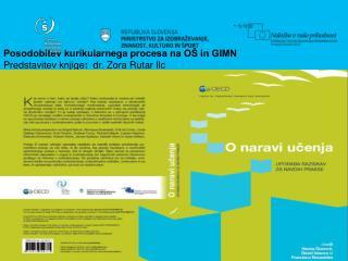 Posodobitev kurikularnega procesa na OŠ in GIMN     Predstavitev knjige :   dr. Zora Rutar Ilc