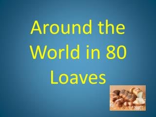 Around the World in 80 Loaves