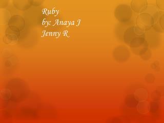 Ruby by: Anaya J Jenny R