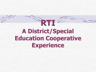 RTI A  District/Special Education Cooperative Experience