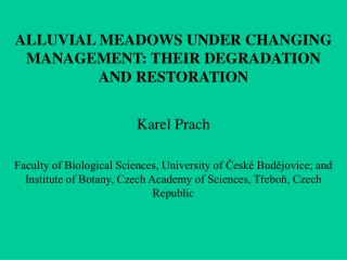 ALLUVIAL MEADOWS UNDER CHANGING MANAGEMENT: THEIR DEGRADATION  AND RESTORATION