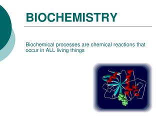 BIOCHEMISTRY Biochemical processes are chemical reactions that occur in ALL living things