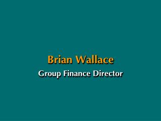 Brian Wallace Group Finance Director