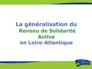 La généralisation du Revenu de Solidarité Active  en Loire-Atlantique