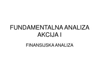 FUNDAMENTALNA ANALIZA AKCIJA  I