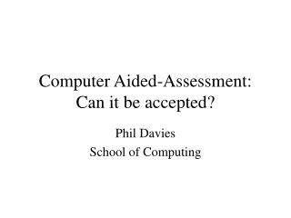 Computer Aided-Assessment: Can it be accepted?