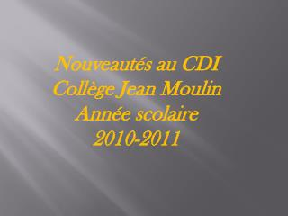 Nouveautés au CDI Collège Jean Moulin Année scolaire 2010-2011