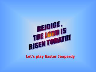 REJOICE , THE LORD IS RISEN TODAY!!!