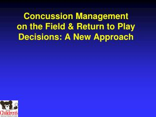 Concussion Management  on the Field & Return to Play Decisions: A New Approach