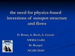 the need for physics-based inversions of sunspot structure and flows D. Braun, A. Birch, A. Crouch