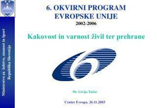 6. OKVIRNI PROGRAM  EVROPSKE UNIJE 2002-2006 Kakovost in varnost živil ter prehrane