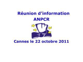Réunion d'information  ANPCR Cannes le 22 octobre 2011