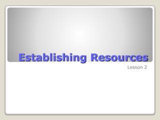 Establishing Resources