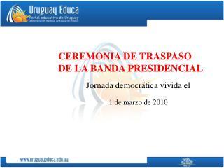 CEREMONIA DE TRASPASO DE LA BANDA PRESIDENCIAL