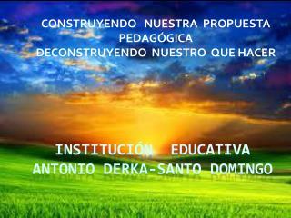 INSTITUCIÓN  EDUCATIVA  ANTONIO DERKA-SANTO DOMINGO