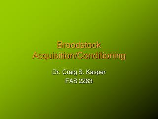 Broodstock Acquisition/Conditioning