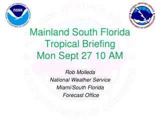 Mainland South Florida Tropical Briefing Mon Sept 27 10 AM