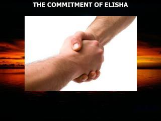 THE COMMITMENT OF ELISHA