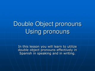 Double Object pronouns Using pronouns