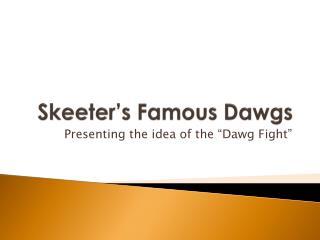 Skeeter's Famous  Dawgs