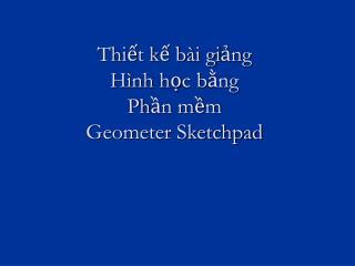 Thiết kế bài giảng Hình học bằng Phần mềm  Geometer Sketchpad