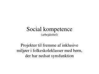 Social kompetence (arbejdstitel)