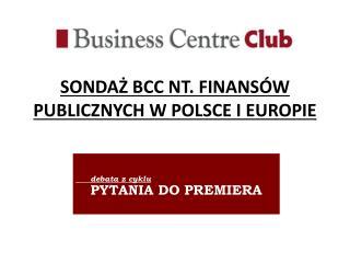 SONDAŻ BCC NT. FINANSÓW PUBLICZNYCH W POLSCE I EUROPIE