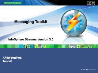 Messaging Toolkit InfoSphere Streams Version 3.0