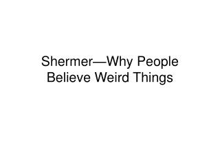 Shermer—Why People Believe Weird Things