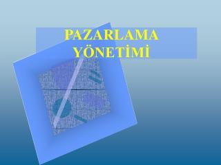 PAZARLAMA YÖNETİMİ