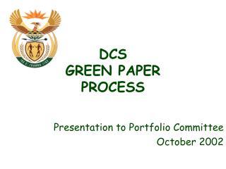 DCS  GREEN PAPER  PROCESS