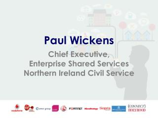 Paul Wickens Chief Executive,  Enterprise Shared Services Northern Ireland Civil Service