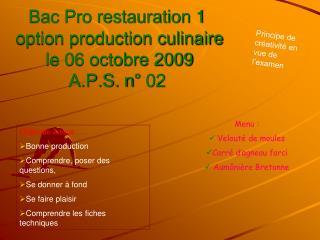 Bac Pro restauration 1  option production culinaire  le 06 octobre 2009 A.P.S. n° 02