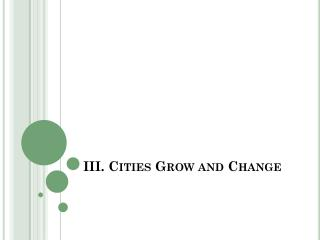 III. Cities Grow and Change