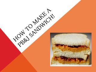 How to make a  pb&j  sandwich!