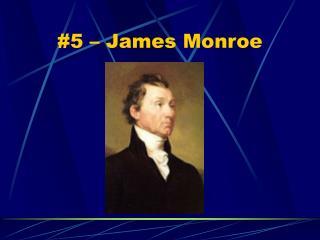 #5 � James Monroe