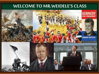 WELCOME TO MR.WEIDELE'S CLASS