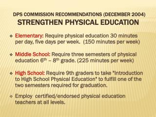 DPS COMMISSION RECOMMENDATIONS (DECEMBER 2004) STRENGTHEN PHYSICAL EDUCATION
