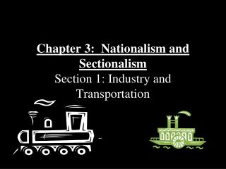Chapter 3:  Nationalism and Sectionalism    Section 1: Industry and Transportation