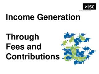Income Generation  Through          Fees and                   Contributions
