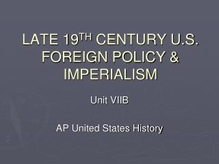 LATE 19 TH  CENTURY U.S. FOREIGN POLICY & IMPERIALISM