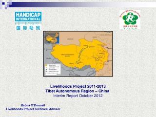 Livelihoods Project 2011-2013 Tibet Autonomous Region – China Interim Report October 2012