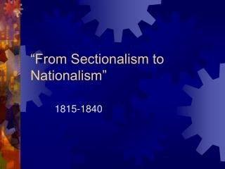 """From Sectionalism to Nationalism"""