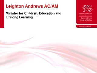Leighton Andrews AC/AM Minister for Children, Education and  Lifelong Learning