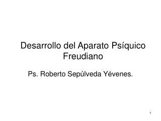 Desarrollo del Aparato Psíquico Freudiano