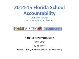 2014-15 Florida School Accountability Dr. Karen Schafer Accountability and Testing