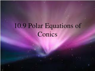 10.9 Polar Equations of Conics